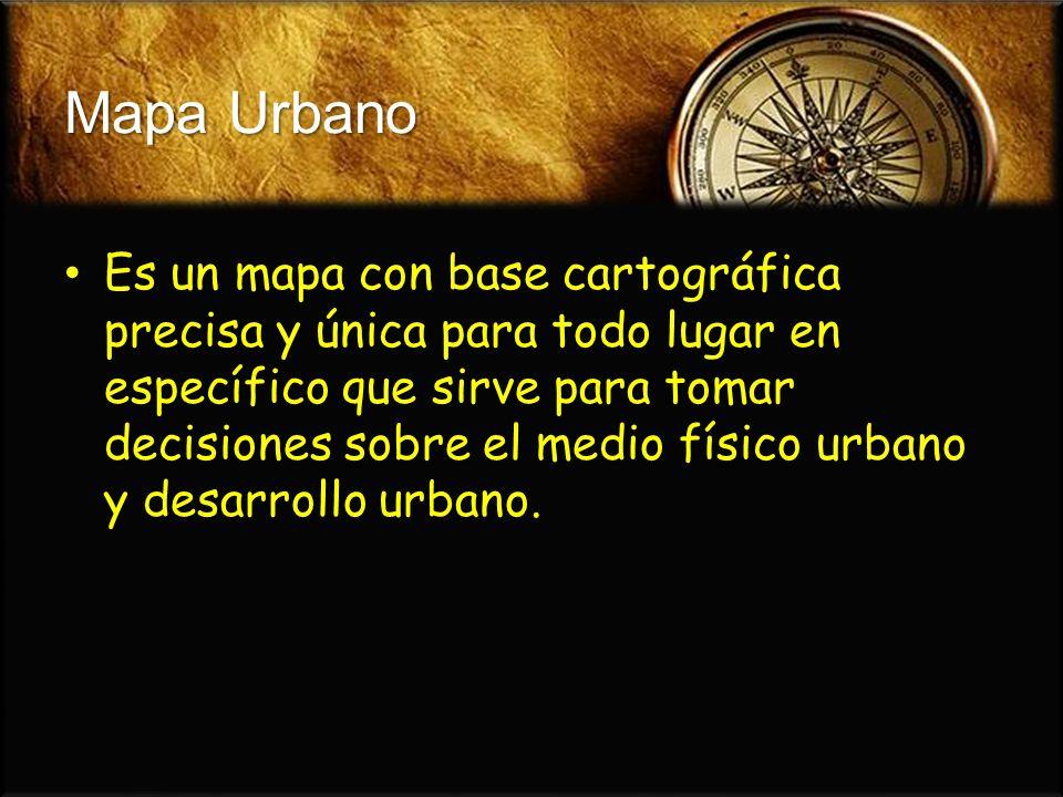 Mapa Urbano Es un mapa con base cartográfica precisa y única para todo lugar en específico que sirve para tomar decisiones sobre el medio físico urban