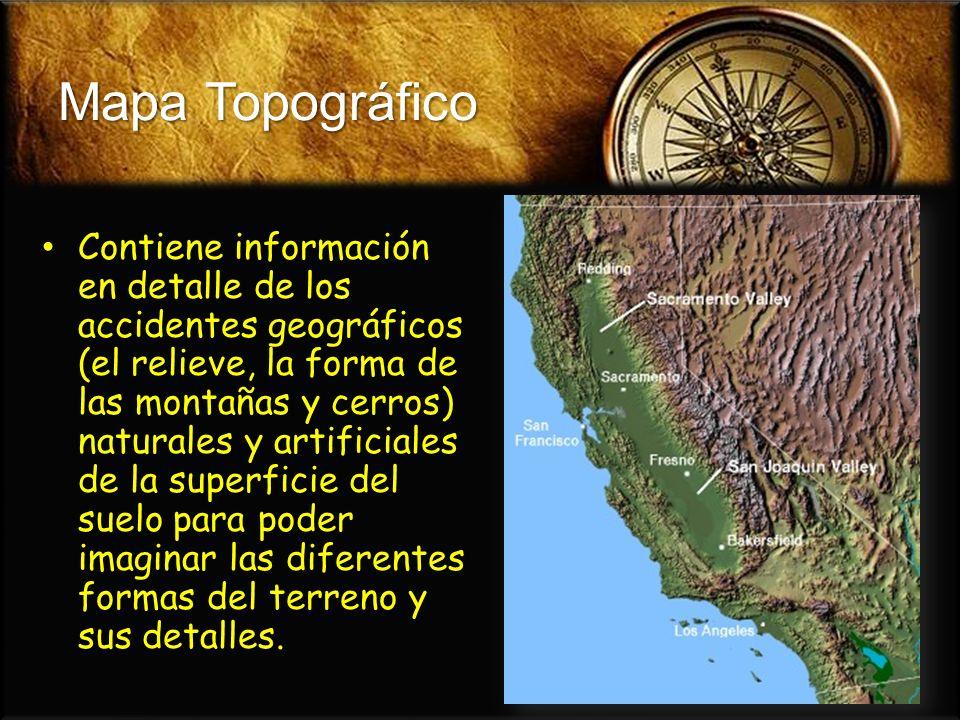 Mapa Topográfico Contiene información en detalle de los accidentes geográficos (el relieve, la forma de las montañas y cerros) naturales y artificiale