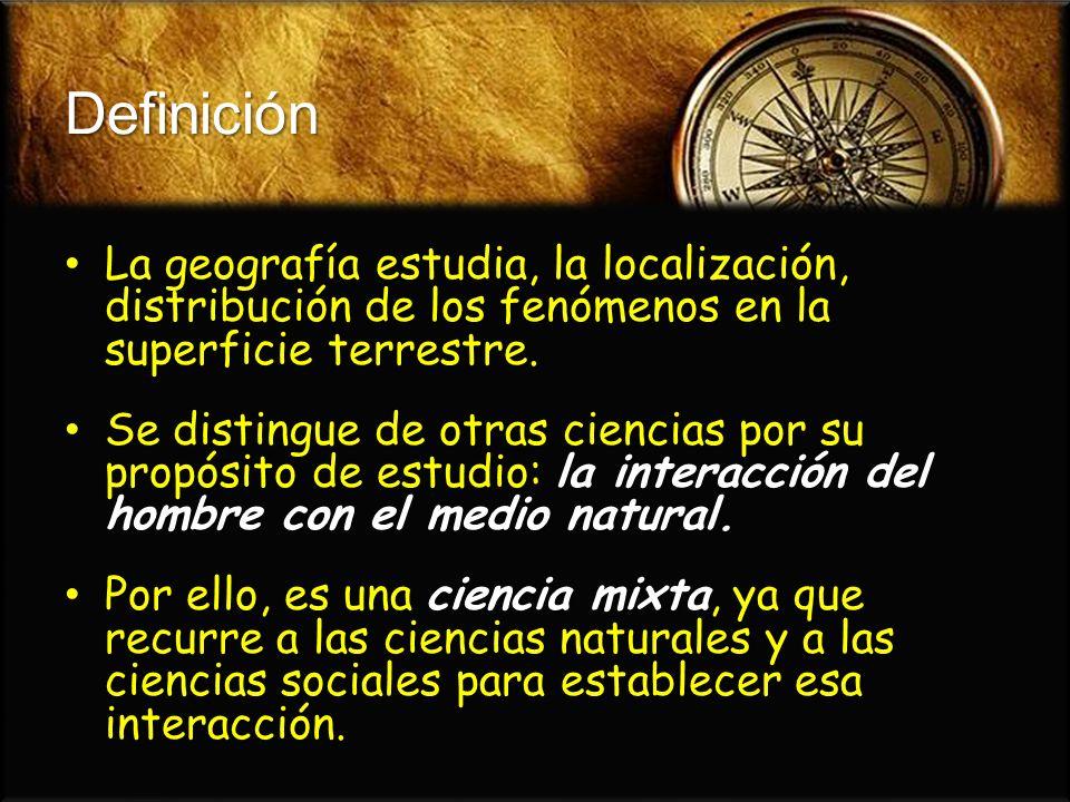 Definición La geografía estudia, la localización, distribución de los fenómenos en la superficie terrestre. La geografía estudia, la localización, dis