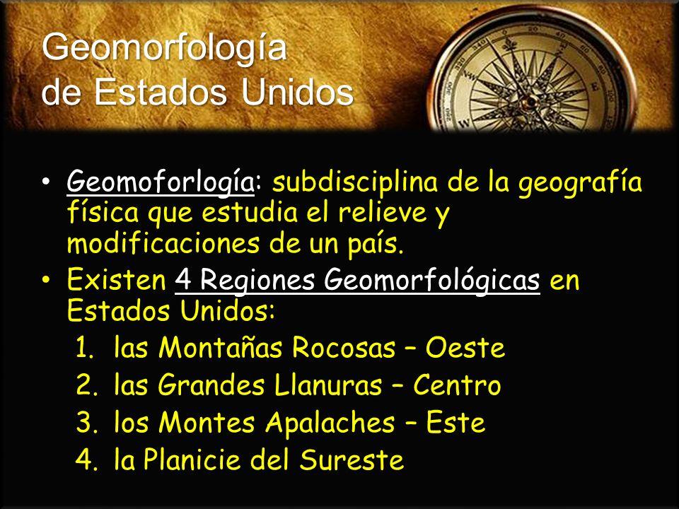 Geomorfología de Estados Unidos Geomoforlogíasubdisciplina de la geografía física que estudia el relieve y modificaciones de un país. Geomoforlogía: s