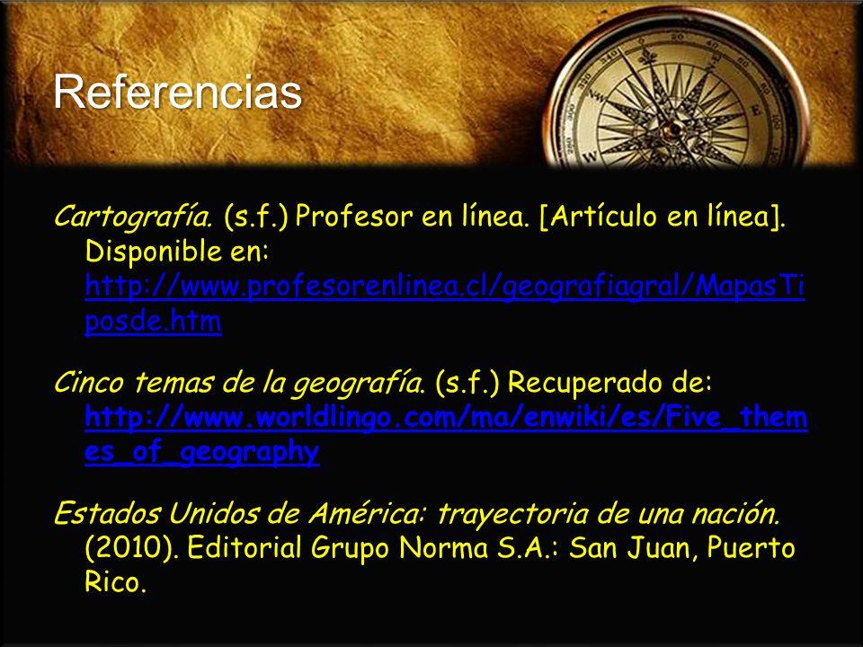 Referencias Cartografía. (s.f.) Profesor en línea. [Artículo en línea]. Disponible en: http://www.profesorenlinea.cl/geografiagral/MapasTi posde.htm h