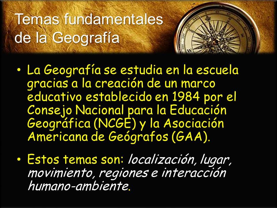 Temas fundamentales de la Geografía La Geografía se estudia en la escuela gracias a la creación de un marco educativo establecido en 1984 por el Conse