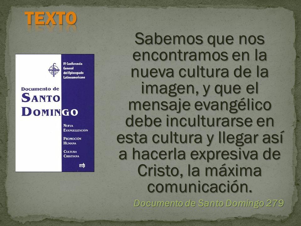 Sabemos que nos encontramos en la nueva cultura de la imagen, y que el mensaje evangélico debe inculturarse en esta cultura y llegar así a hacerla exp