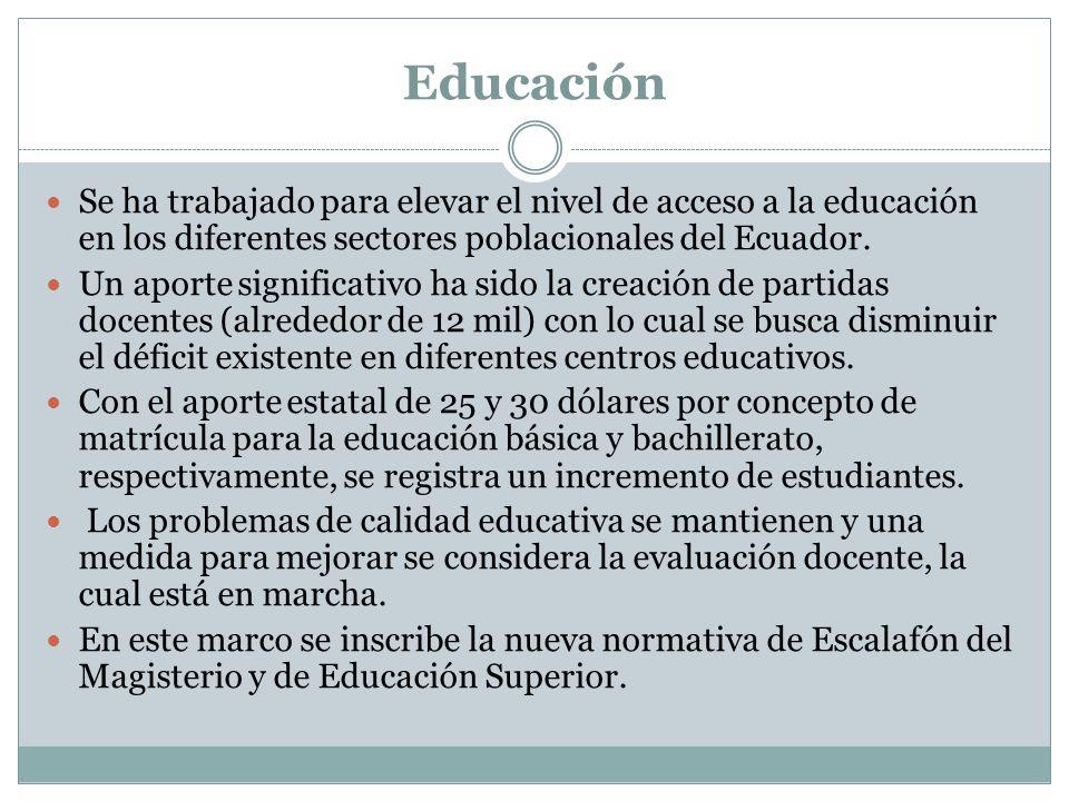 Educación Se ha trabajado para elevar el nivel de acceso a la educación en los diferentes sectores poblacionales del Ecuador. Un aporte significativo