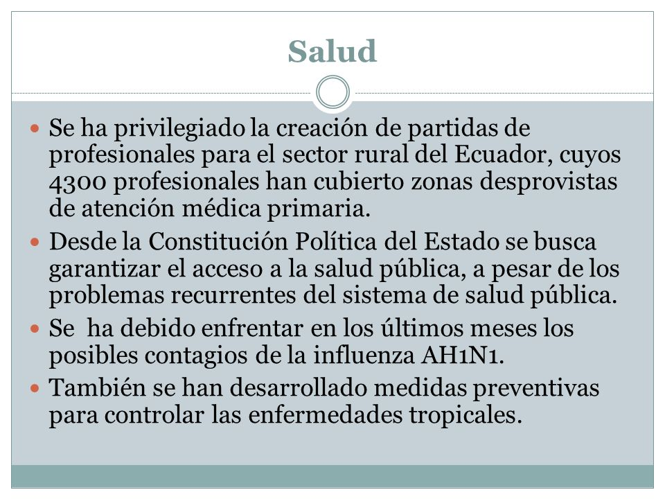 Salud Se ha privilegiado la creación de partidas de profesionales para el sector rural del Ecuador, cuyos 4300 profesionales han cubierto zonas despro