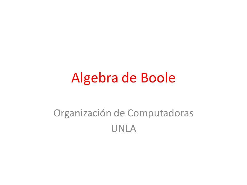 Algebra de Boole Organización de Computadoras UNLA