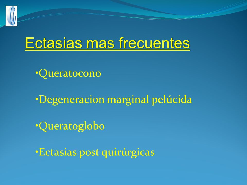 Ectasias mas frecuentesEctasias mas frecuentes Queratocono Degeneracion marginal pelúcida Queratoglobo Ectasias post quirúrgicas