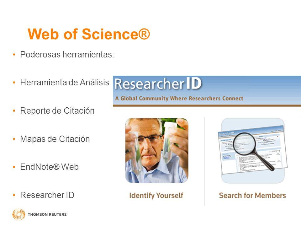 Poderosas herramientas: Herramienta de Análisis Reporte de Citación Mapas de Citación EndNote® Web Researcher ID Web of Science®
