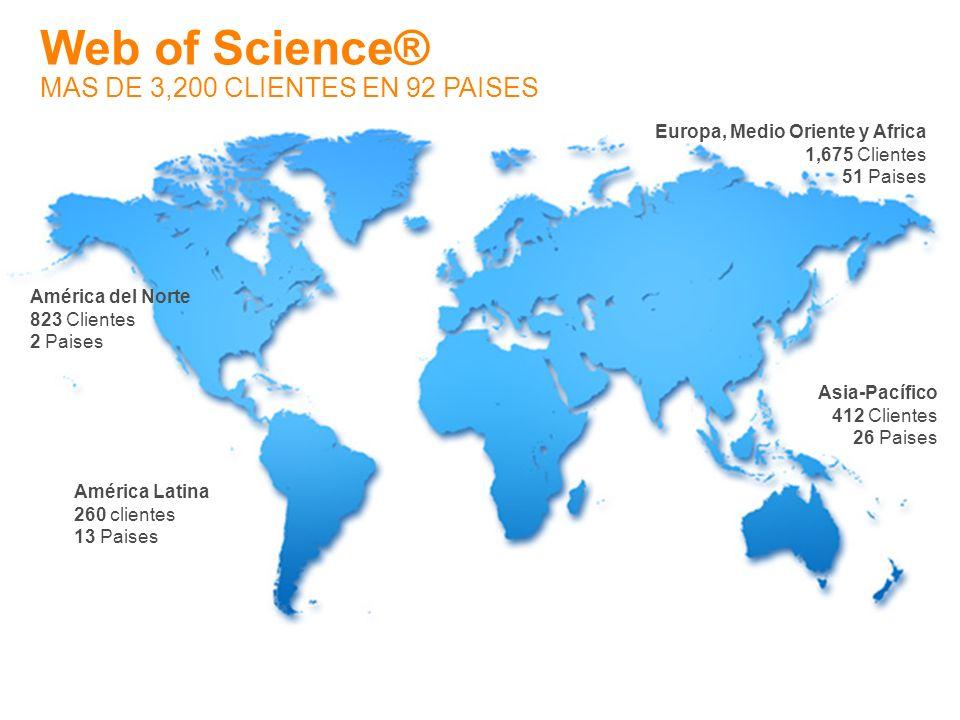 Web of Science® MAS DE 3,200 CLIENTES EN 92 PAISES América del Norte 823 Clientes 2 Paises América Latina 260 clientes 13 Paises Europa, Medio Oriente y Africa 1,675 Clientes 51 Paises Asia-Pacífico 412 Clientes 26 Paises