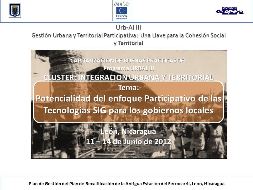 Plan de Gestión del Plan de Recalificación de la Antigua Estación del Ferrocarril, León, Nicaragua Urb-Al III Gestión Urbana y Territorial Participati