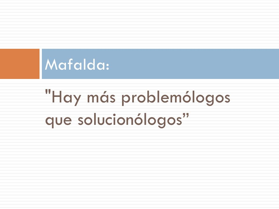 Hay más problemólogos que solucionólogos Mafalda: