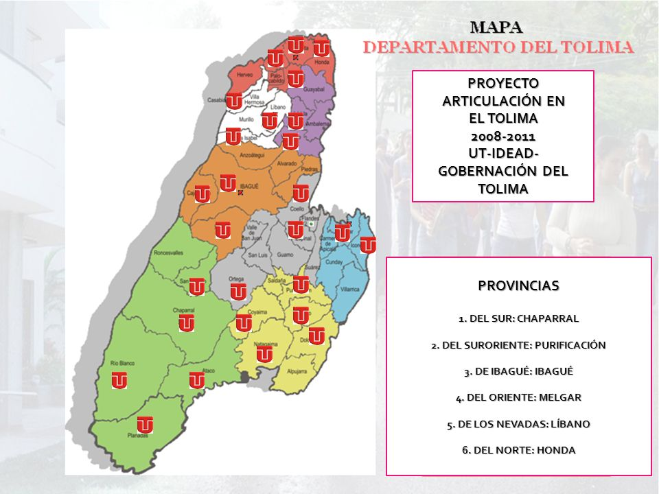 PROYECTO ARTICULACIÓN EN EL TOLIMA 2008-2011 UT-IDEAD- GOBERNACIÓN DEL TOLIMA PROVINCIAS 1. DEL SUR: CHAPARRAL 2. DEL SURORIENTE: PURIFICACIÓN 3. DE I