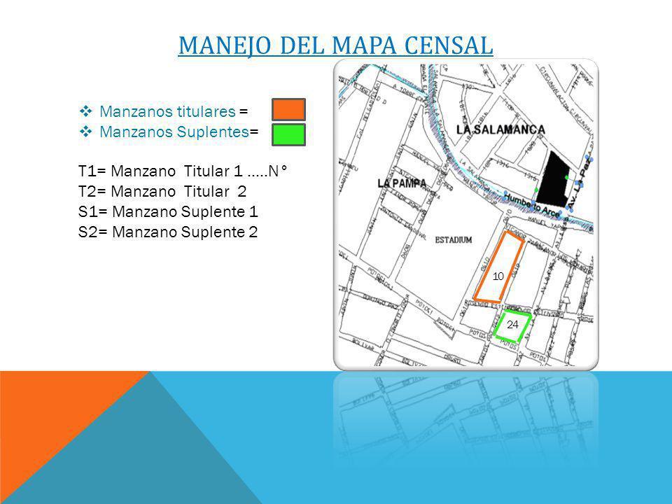 MANEJO DEL MAPA CENSAL Manzanos titulares = Manzanos Suplentes= T1= Manzano Titular 1 …..N° T2= Manzano Titular 2 S1= Manzano Suplente 1 S2= Manzano Suplente 2 10 24