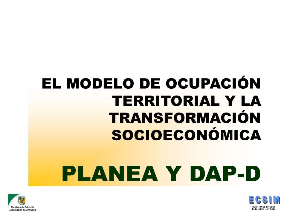 CENTRO DE ESTUDIOS EN ECONOMÍA SISTÉMICA EL MODELO DE OCUPACIÓN TERRITORIAL Y LA TRANSFORMACIÓN SOCIOECONÓMICA PLANEA Y DAP-D