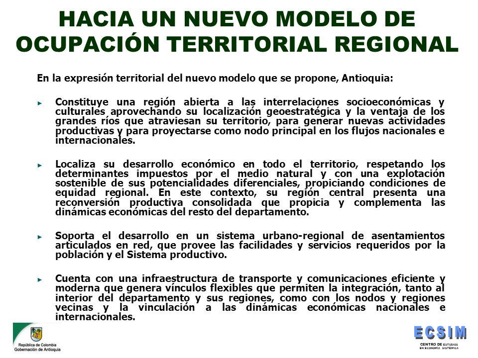 CENTRO DE ESTUDIOS EN ECONOMÍA SISTÉMICA HACIA UN NUEVO MODELO DE OCUPACIÓN TERRITORIAL REGIONAL En la expresión territorial del nuevo modelo que se p