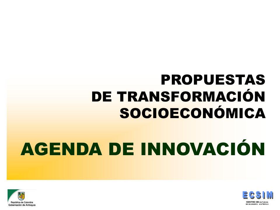 CENTRO DE ESTUDIOS EN ECONOMÍA SISTÉMICA PROPUESTAS DE TRANSFORMACIÓN SOCIOECONÓMICA AGENDA DE INNOVACIÓN