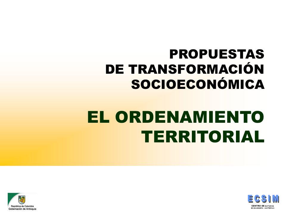 CENTRO DE ESTUDIOS EN ECONOMÍA SISTÉMICA PROPUESTAS DE TRANSFORMACIÓN SOCIOECONÓMICA EL ORDENAMIENTO TERRITORIAL