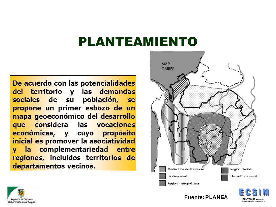 CENTRO DE ESTUDIOS EN ECONOMÍA SISTÉMICA PLANTEAMIENTO De acuerdo con las potencialidades del territorio y las demandas sociales de su población, se p