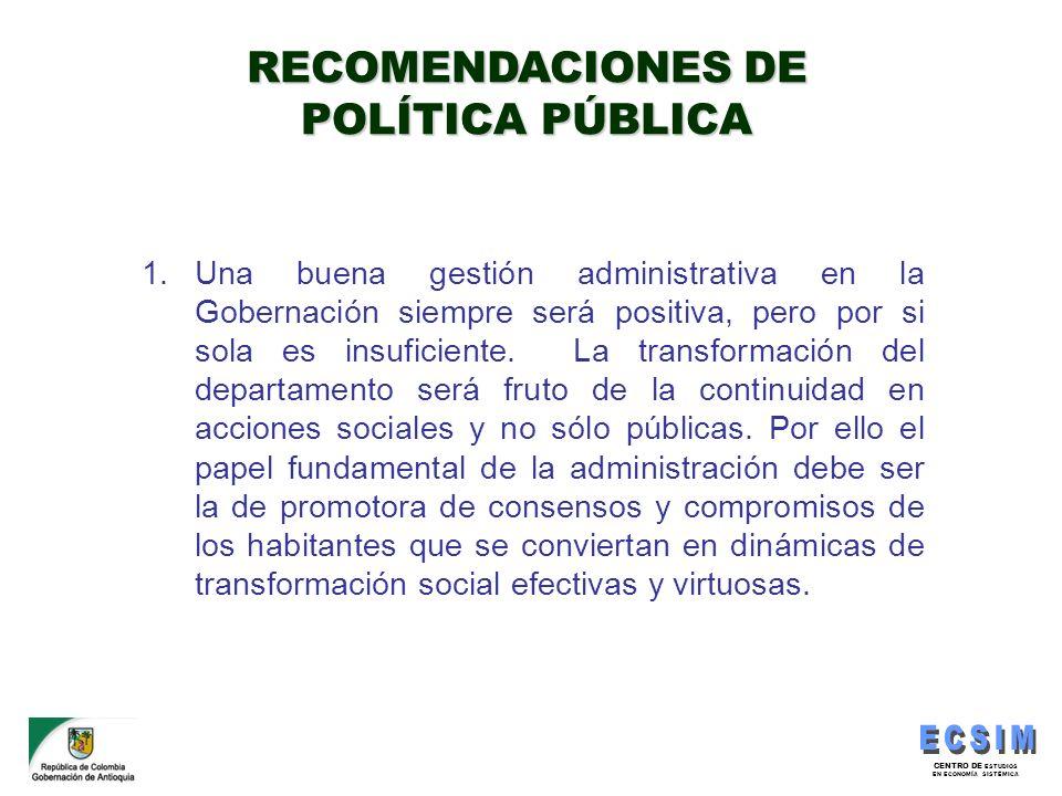 CENTRO DE ESTUDIOS EN ECONOMÍA SISTÉMICA 1.Una buena gestión administrativa en la Gobernación siempre será positiva, pero por si sola es insuficiente.