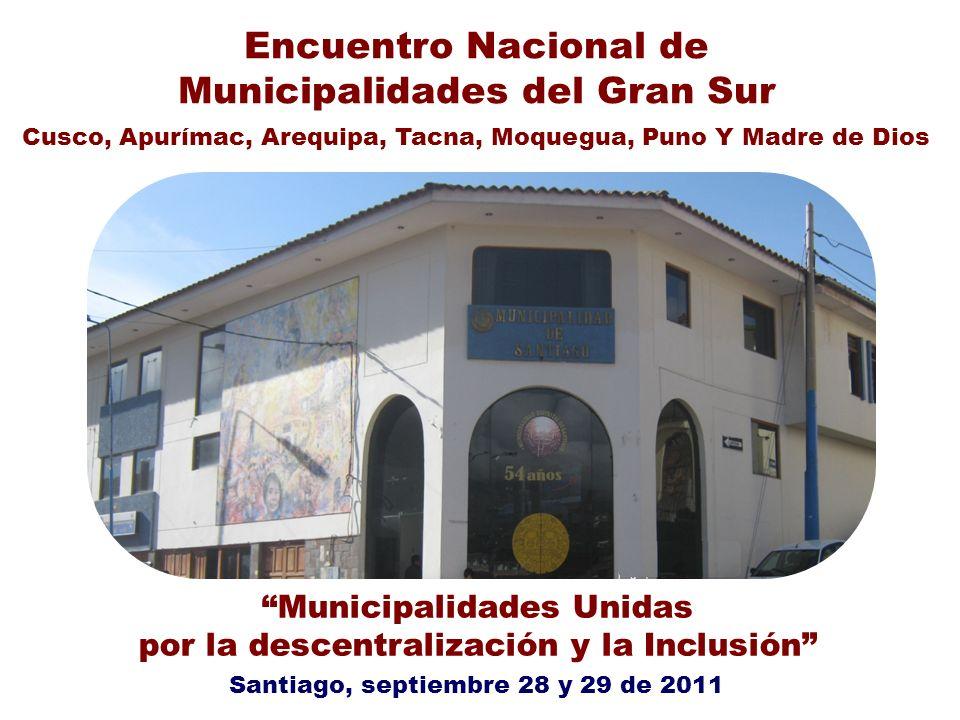 Municipalidades Unidas por la descentralización y la Inclusión Santiago, septiembre 28 y 29 de 2011 Encuentro Nacional de Municipalidades del Gran Sur