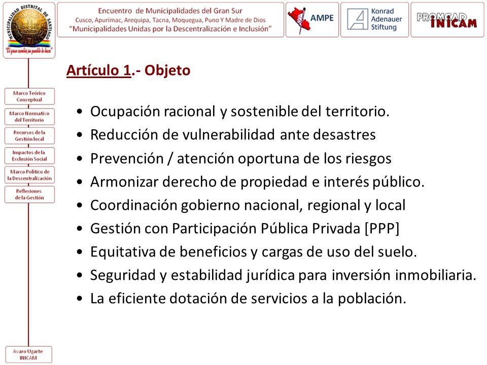 Artículo 1.- Objeto Ocupación racional y sostenible del territorio. Reducción de vulnerabilidad ante desastres Prevención / atención oportuna de los r