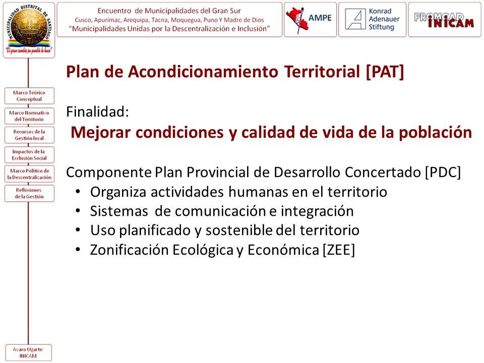 Plan de Acondicionamiento Territorial [PAT] Finalidad: Mejorar condiciones y calidad de vida de la población Componente Plan Provincial de Desarrollo