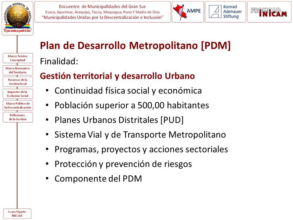 Plan de Desarrollo Metropolitano [PDM] Finalidad: Gestión territorial y desarrollo Urbano Continuidad física social y económica Población superior a 5