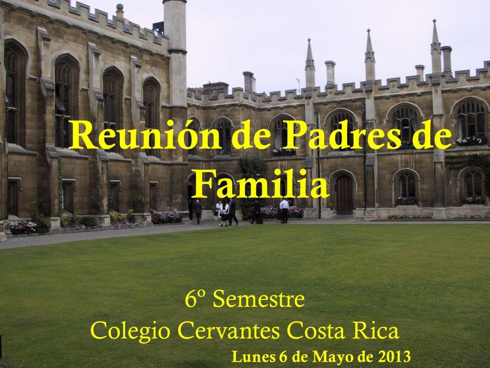 Reunión de Padres de Familia 6º Semestre Colegio Cervantes Costa Rica Lunes 6 de Mayo de 2013