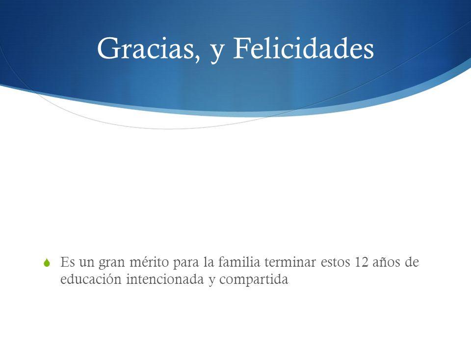 Gracias, y Felicidades Es un gran mérito para la familia terminar estos 12 años de educación intencionada y compartida