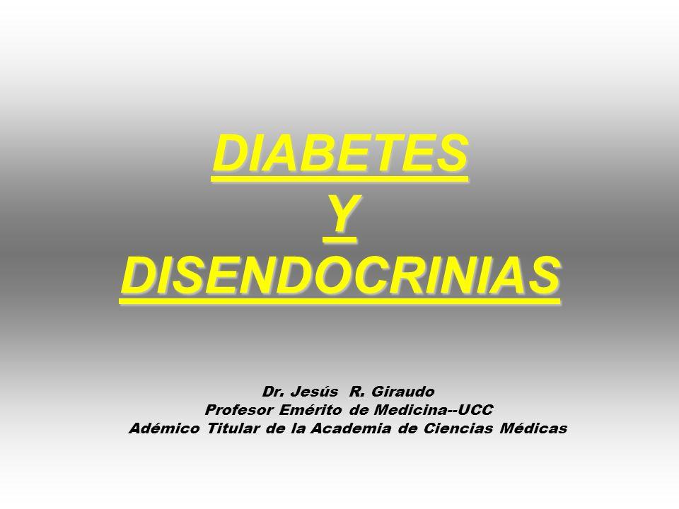 DIABETES Y DISENDOCRINIAS Dr. Jesús R. Giraudo Profesor Emérito de Medicina--UCC Adémico Titular de la Academia de Ciencias Médicas