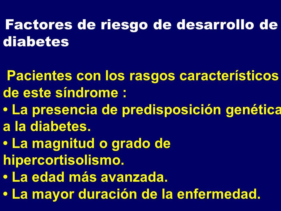 Factores de riesgo de desarrollo de diabetes Pacientes con los rasgos característicos de este síndrome : La presencia de predisposición genética a la