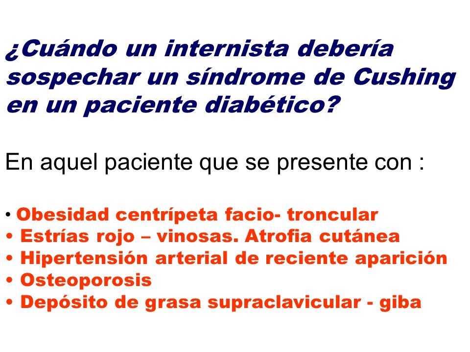 ¿Cuándo un internista debería sospechar un síndrome de Cushing en un paciente diabético? En aquel paciente que se presente con : Obesidad centrípeta f