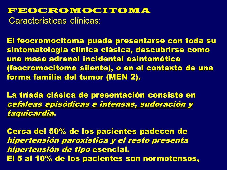 FEOCROMOCITOMA Características clínicas: El feocromocitoma puede presentarse con toda su sintomatología clínica clásica, descubrirse como una masa adr
