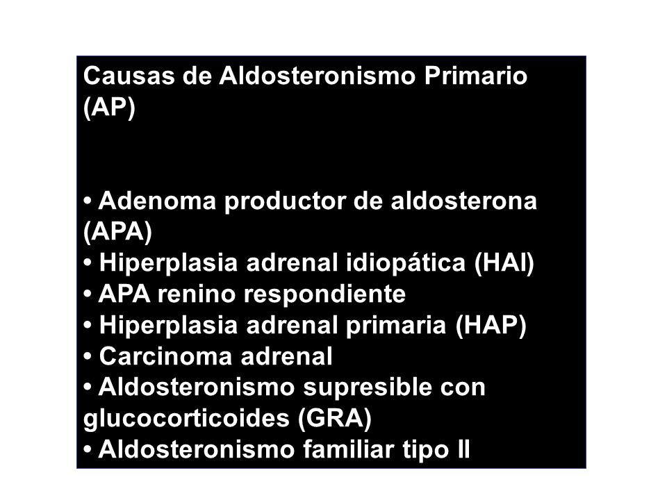Causas de Aldosteronismo Primario (AP) Adenoma productor de aldosterona (APA) Hiperplasia adrenal idiopática (HAI) APA renino respondiente Hiperplasia