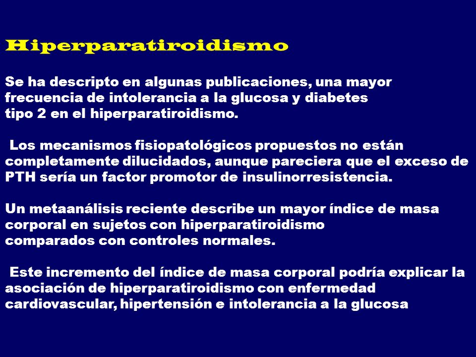 Hiperparatiroidismo Se ha descripto en algunas publicaciones, una mayor frecuencia de intolerancia a la glucosa y diabetes tipo 2 en el hiperparatiroi