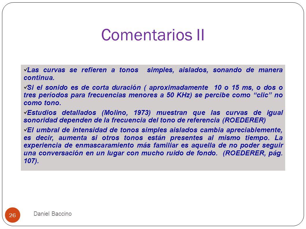 Comentarios II Daniel Baccino 26 Las curvas se refieren a tonos simples, aislados, sonando de manera continua. Si el sonido es de corta duración ( apr
