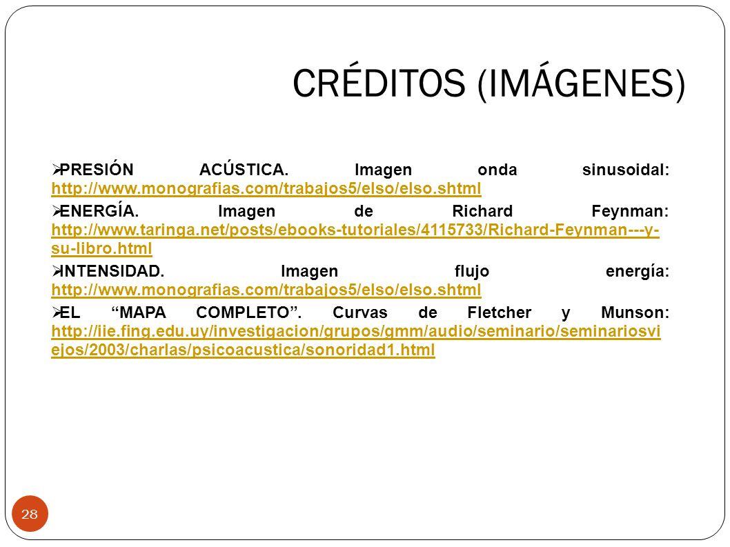 CRÉDITOS (IMÁGENES) 28 PRESIÓN ACÚSTICA. Imagen onda sinusoidal: http://www.monografias.com/trabajos5/elso/elso.shtml http://www.monografias.com/traba