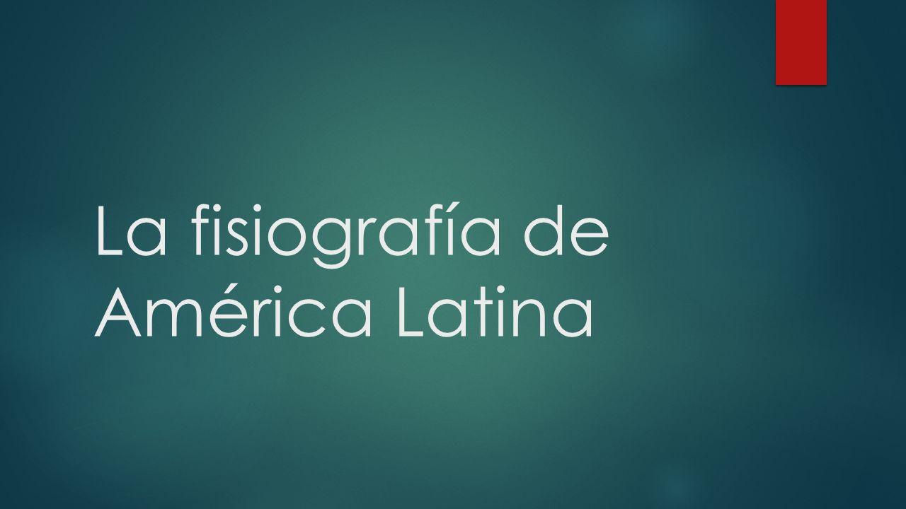 La fisiografía de América Latina