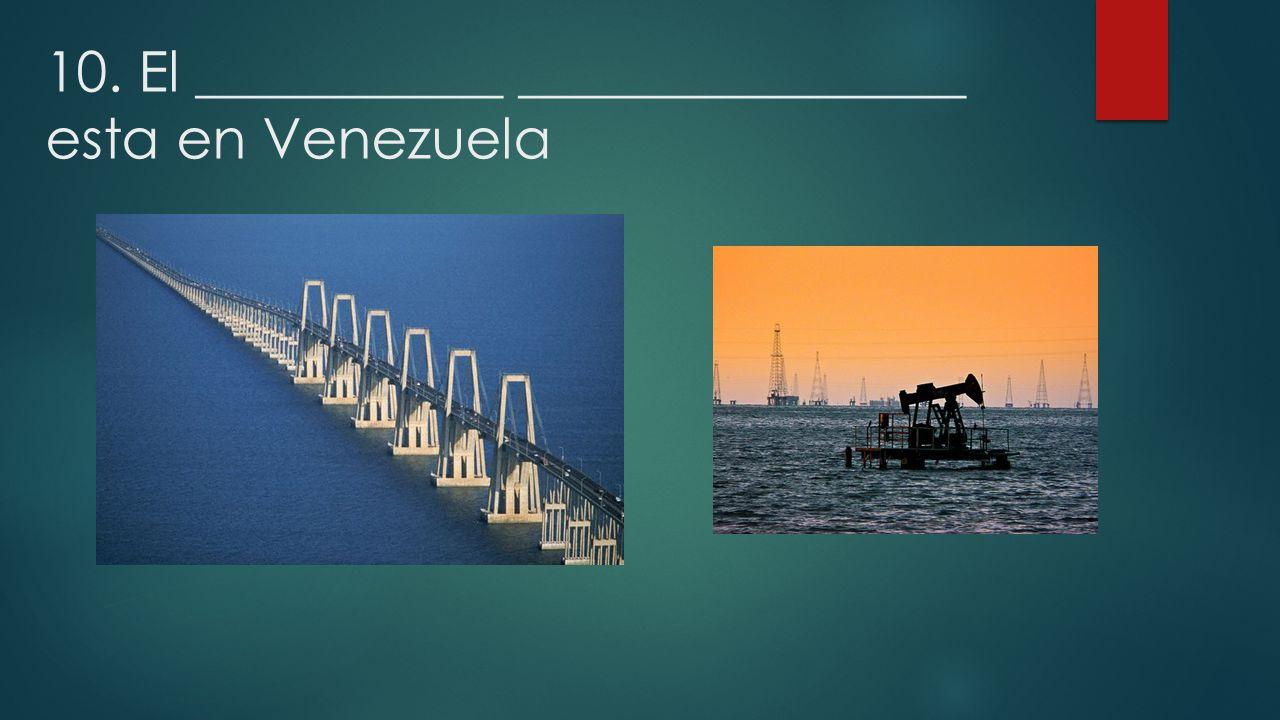 10. El ___________ ________________ esta en Venezuela