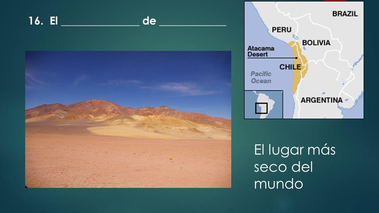 El lugar más seco del mundo 16. El ______________ de ____________