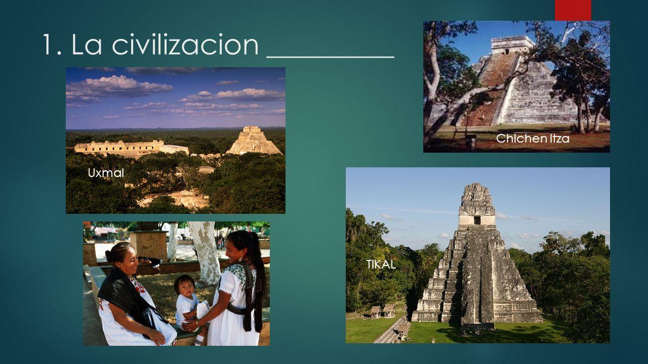 1. La civilizacion _________ Chichen Itza Uxmal TIKAL