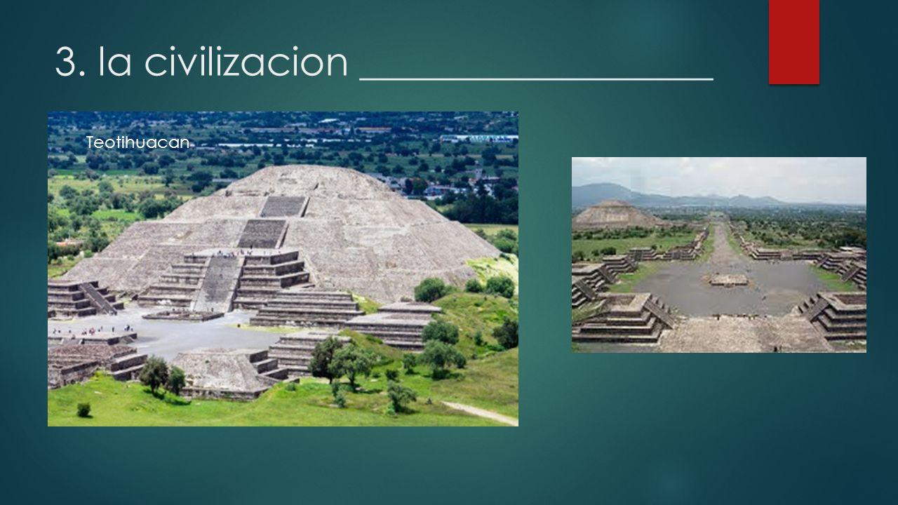 3. la civilizacion __________________ Teotihuacan