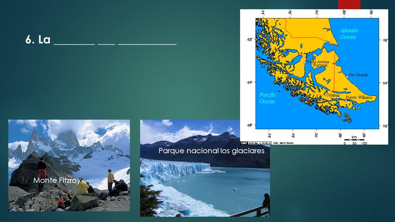 Monte Fitzroy Parque nacional los glaciares 6. La _______ ___ __________
