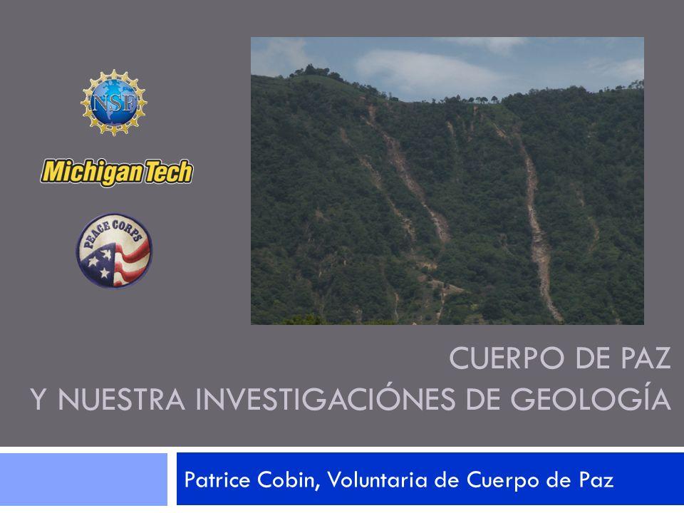 CUERPO DE PAZ Y NUESTRA INVESTIGACIÓNES DE GEOLOGÍA Patrice Cobin, Voluntaria de Cuerpo de Paz