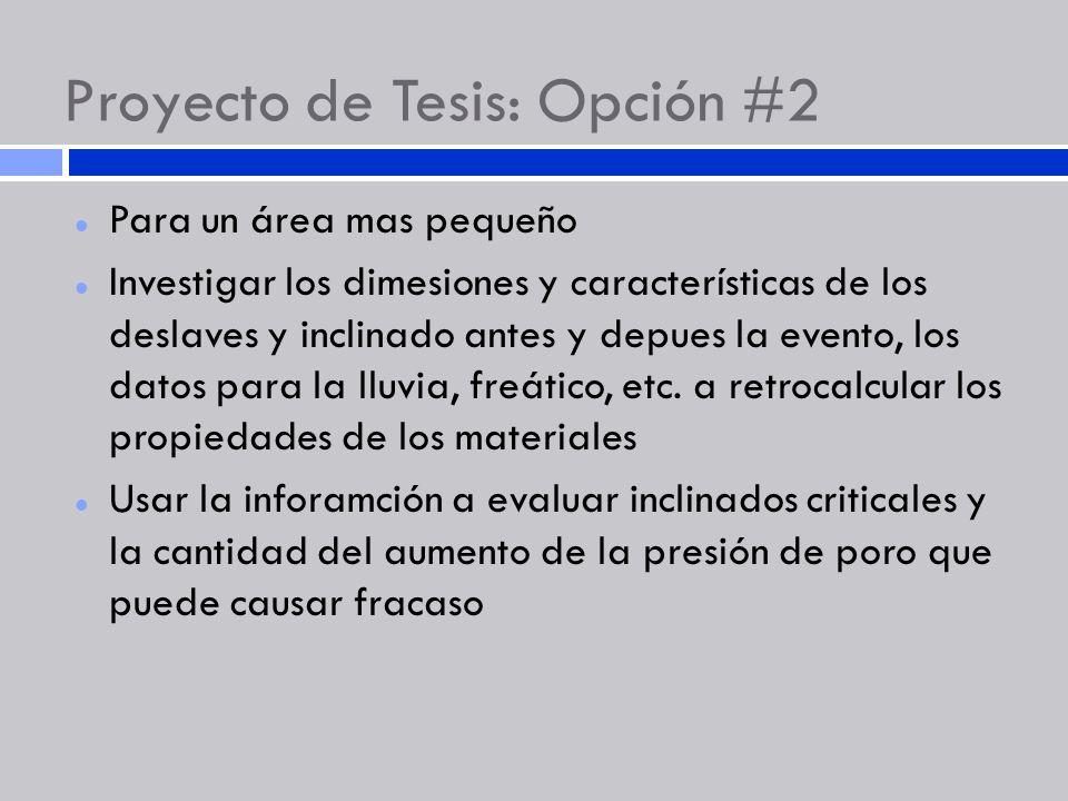 Proyecto de Tesis: Opción #2 Para un área mas pequeño Investigar los dimesiones y características de los deslaves y inclinado antes y depues la evento