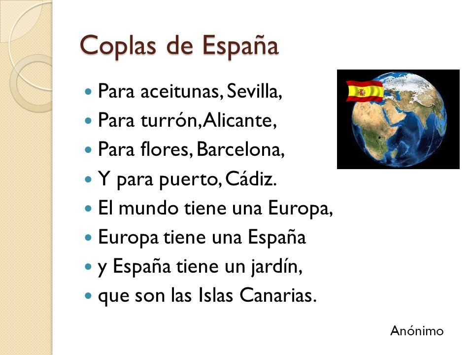 Coplas de España Para aceitunas, Sevilla, Para turrón, Alicante, Para flores, Barcelona, Y para puerto, Cádiz.