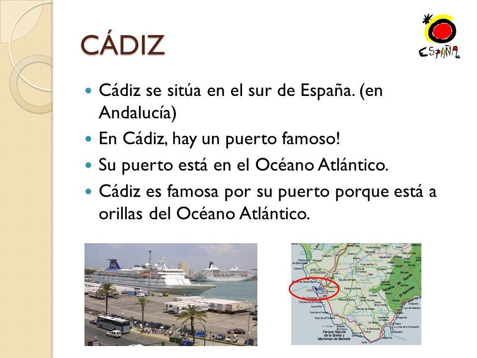 CÁDIZ Cádiz se sitúa en el sur de España.(en Andalucía) En Cádiz, hay un puerto famoso.
