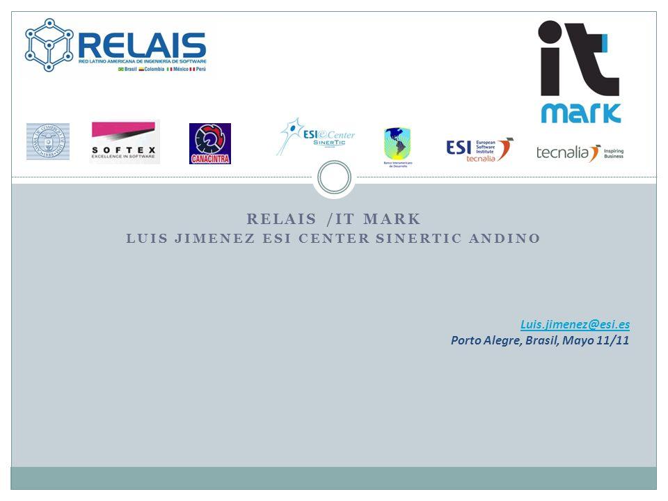 Luis.jimenez@esi.es Porto Alegre, Brasil, Mayo 11/11 RELAIS /IT MARK LUIS JIMENEZ ESI CENTER SINERTIC ANDINO