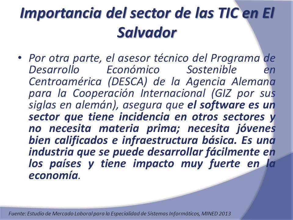 Importancia del sector de las TIC en El Salvador Por otra parte, el asesor técnico del Programa de Desarrollo Económico Sostenible en Centroamérica (D