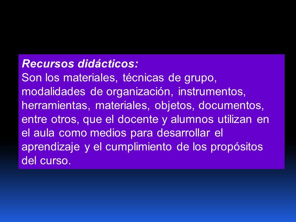 Recursos didácticos: Son los materiales, técnicas de grupo, modalidades de organización, instrumentos, herramientas, materiales, objetos, documentos,